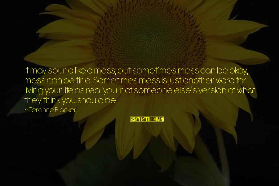 Life Version Sayings By Terence Blacker: It may sound like a mess, but sometimes mess can be okay, mess can be