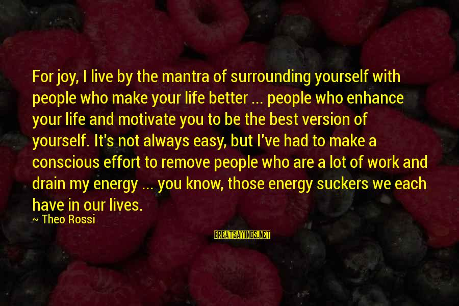 Life Version Sayings By Theo Rossi: For joy, I live by the mantra of surrounding yourself with people who make your