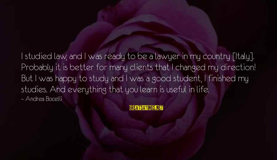 Life Was Better Sayings By Andrea Bocelli: I studied law, and I was ready to be a lawyer in my country [Italy].