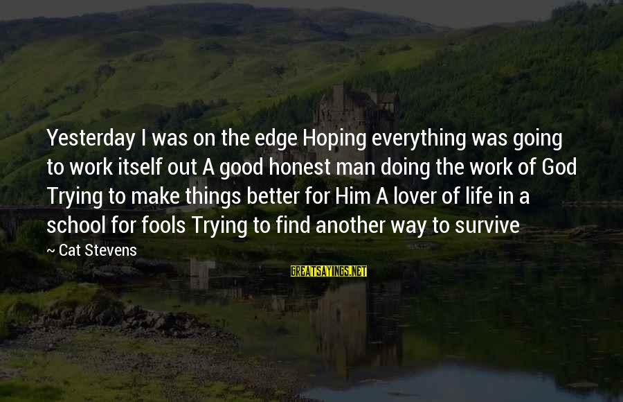 Life Was Better Sayings By Cat Stevens: Yesterday I was on the edge Hoping everything was going to work itself out A