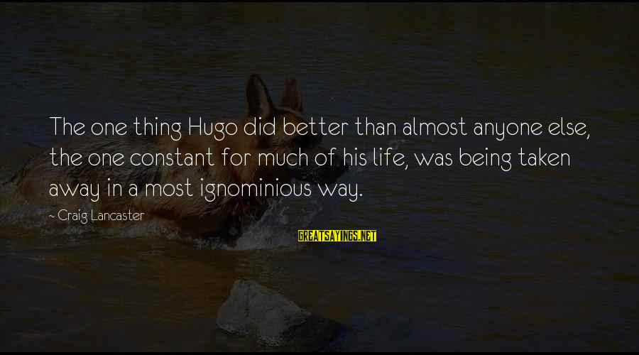 Life Was Better Sayings By Craig Lancaster: The one thing Hugo did better than almost anyone else, the one constant for much