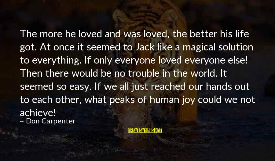 Life Was Better Sayings By Don Carpenter: The more he loved and was loved, the better his life got. At once it