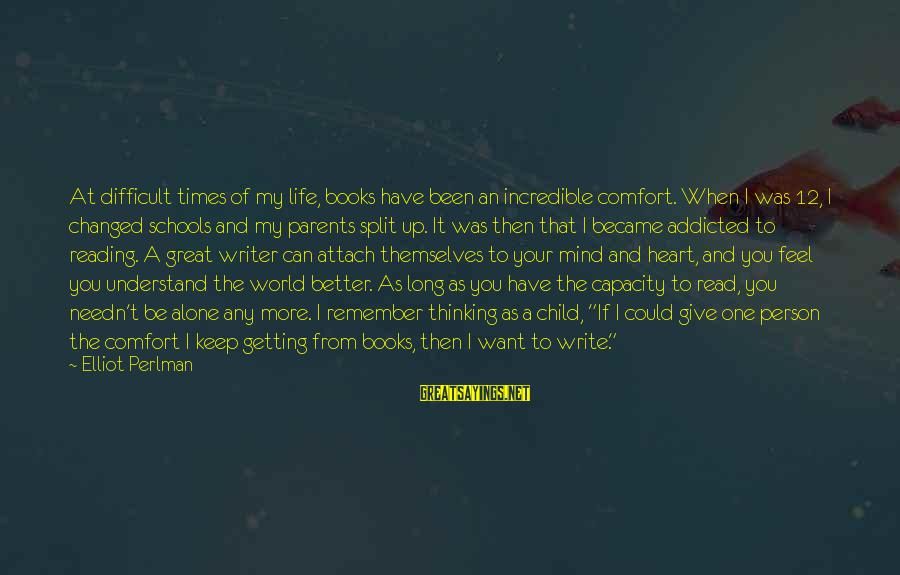 Life Was Better Sayings By Elliot Perlman: At difficult times of my life, books have been an incredible comfort. When I was
