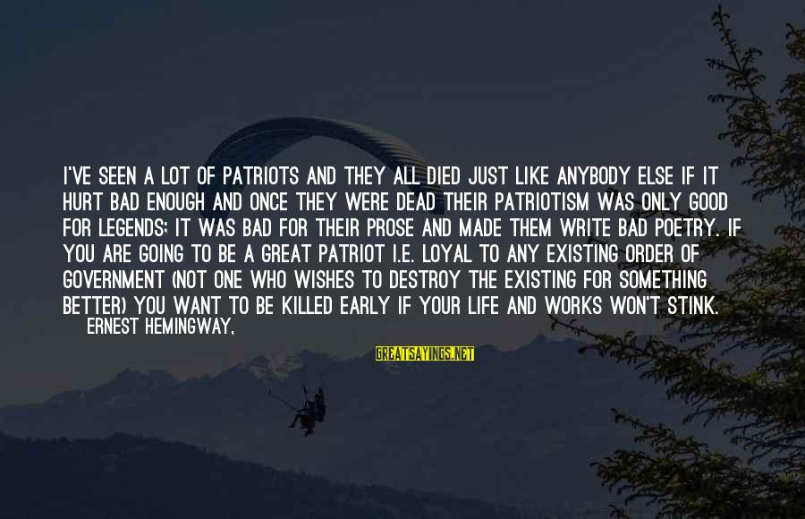 Life Was Better Sayings By Ernest Hemingway,: I've seen a lot of patriots and they all died just like anybody else if