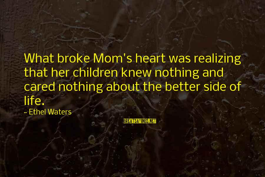 Life Was Better Sayings By Ethel Waters: What broke Mom's heart was realizing that her children knew nothing and cared nothing about
