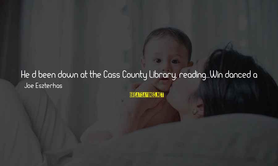 Life Was Better Sayings By Joe Eszterhas: He'd been down at the Cass County Library, reading...Win danced a jig he thought that