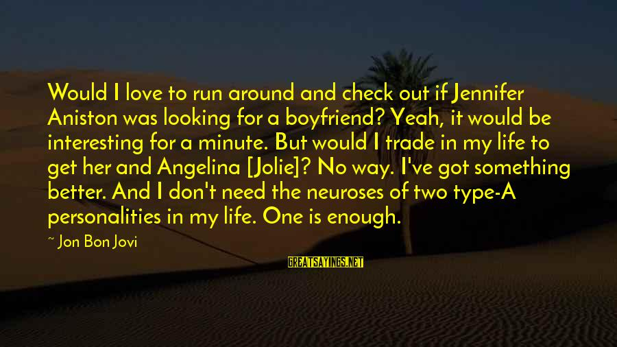 Life Was Better Sayings By Jon Bon Jovi: Would I love to run around and check out if Jennifer Aniston was looking for