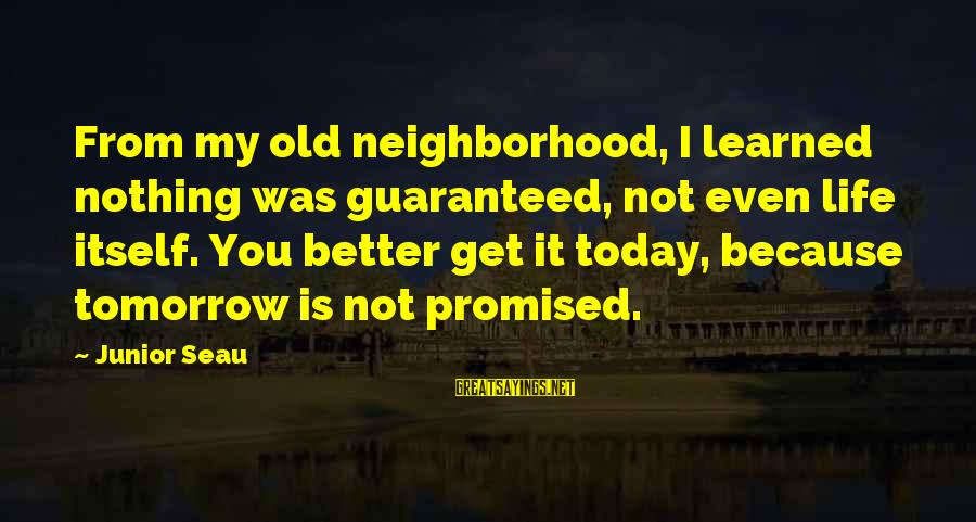 Life Was Better Sayings By Junior Seau: From my old neighborhood, I learned nothing was guaranteed, not even life itself. You better