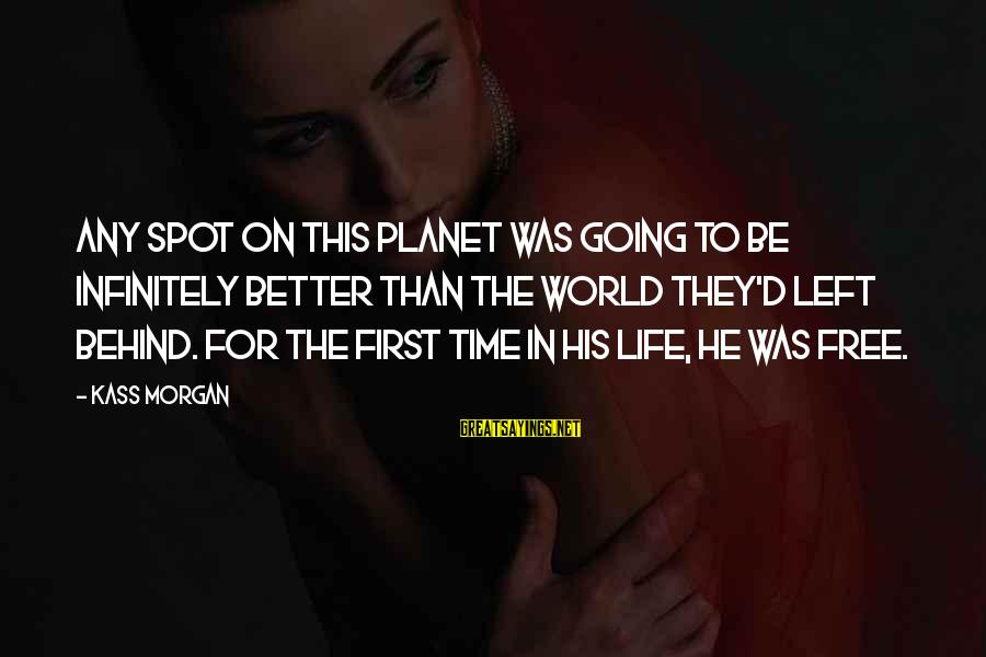 Life Was Better Sayings By Kass Morgan: Any spot on this planet was going to be infinitely better than the world they'd