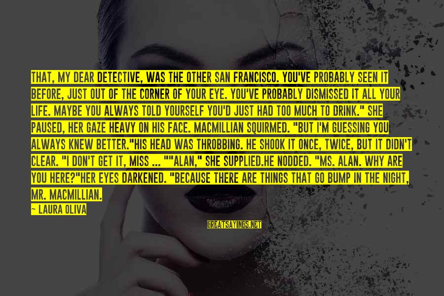 Life Was Better Sayings By Laura Oliva: That, my dear detective, was the other San Francisco. You've probably seen it before, just