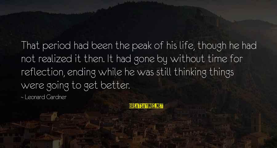 Life Was Better Sayings By Leonard Gardner: That period had been the peak of his life, though he had not realized it
