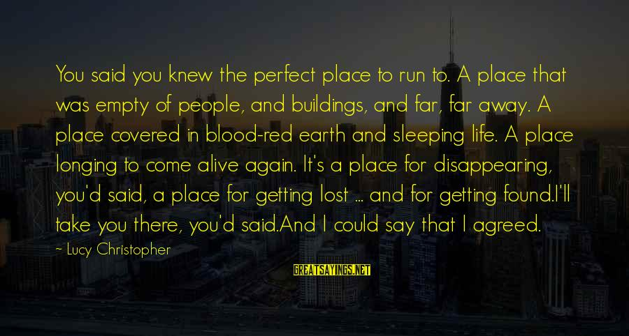 Life Was Better Sayings By Lucy Christopher: You said you knew the perfect place to run to. A place that was empty