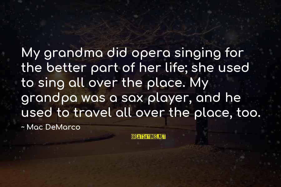 Life Was Better Sayings By Mac DeMarco: My grandma did opera singing for the better part of her life; she used to