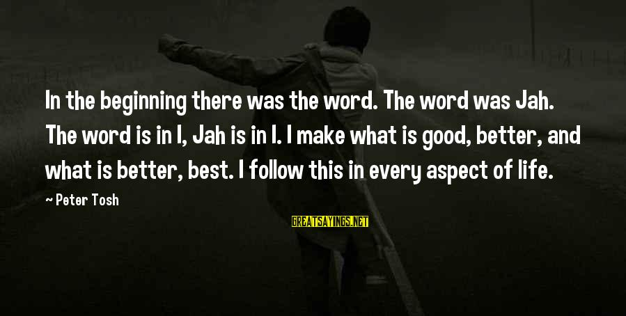 Life Was Better Sayings By Peter Tosh: In the beginning there was the word. The word was Jah. The word is in