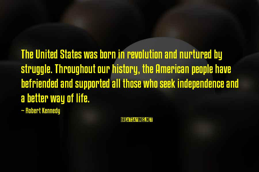 Life Was Better Sayings By Robert Kennedy: The United States was born in revolution and nurtured by struggle. Throughout our history, the
