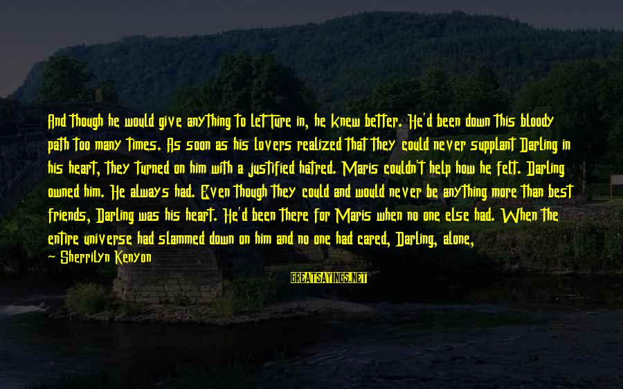 Life Was Better Sayings By Sherrilyn Kenyon: And though he would give anything to let Ture in, he knew better. He'd been