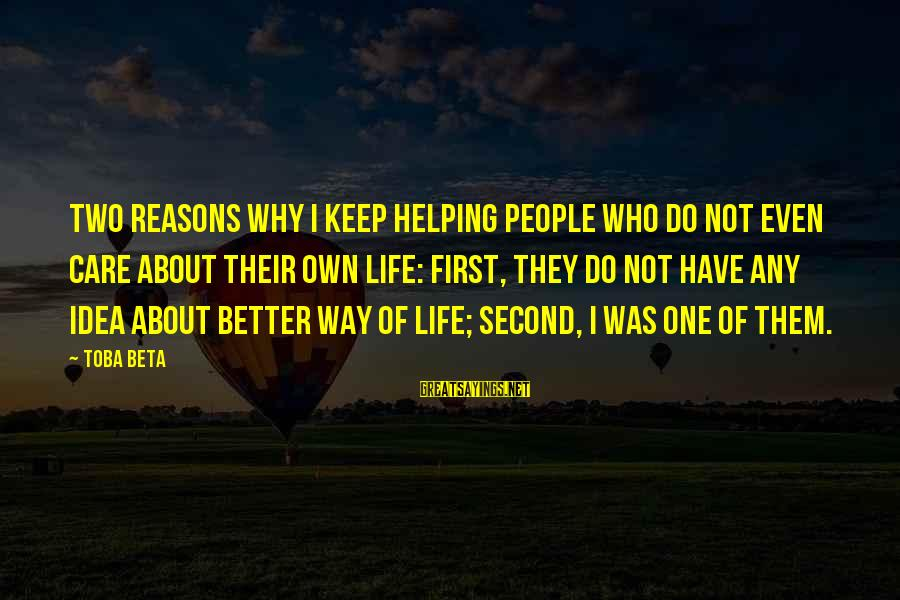 Life Was Better Sayings By Toba Beta: Two reasons why I keep helping people who do not even care about their own