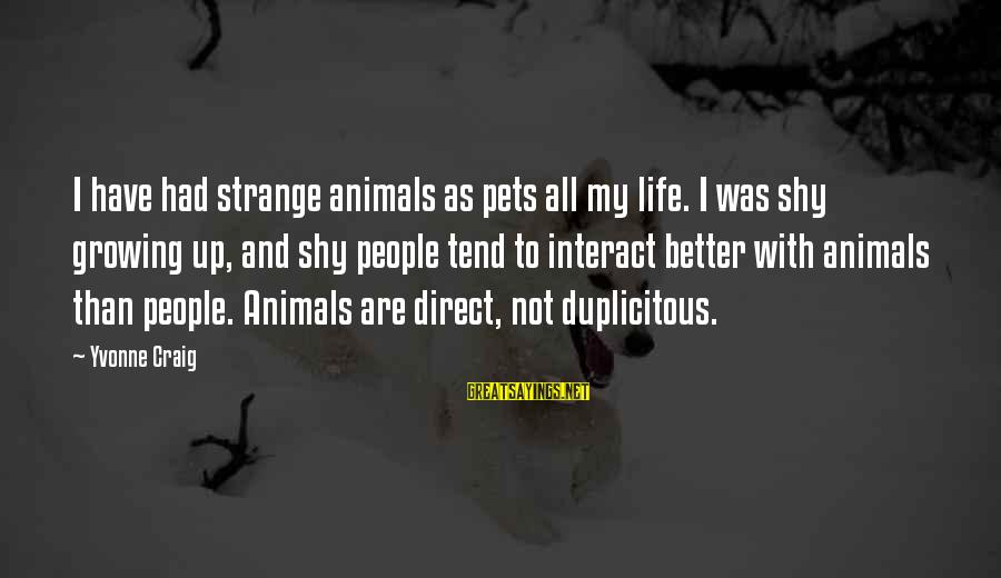 Life Was Better Sayings By Yvonne Craig: I have had strange animals as pets all my life. I was shy growing up,
