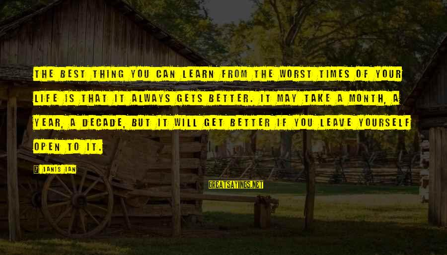 Life Will Always Get Better Sayings By Janis Ian: The best thing you can learn from the worst times of your life is that