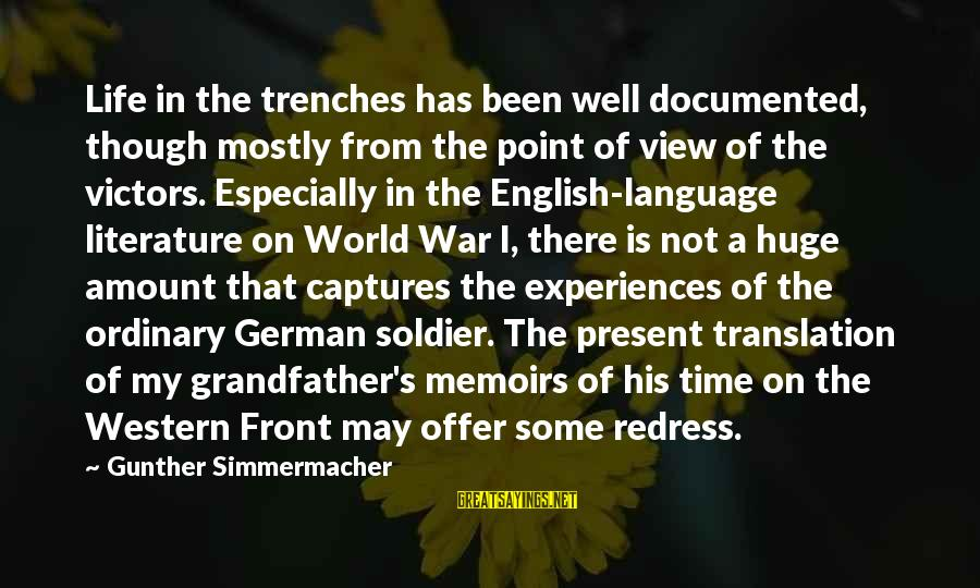 Life With English Translation Sayings By Gunther Simmermacher: Life in the trenches has been well documented, though mostly from the point of view