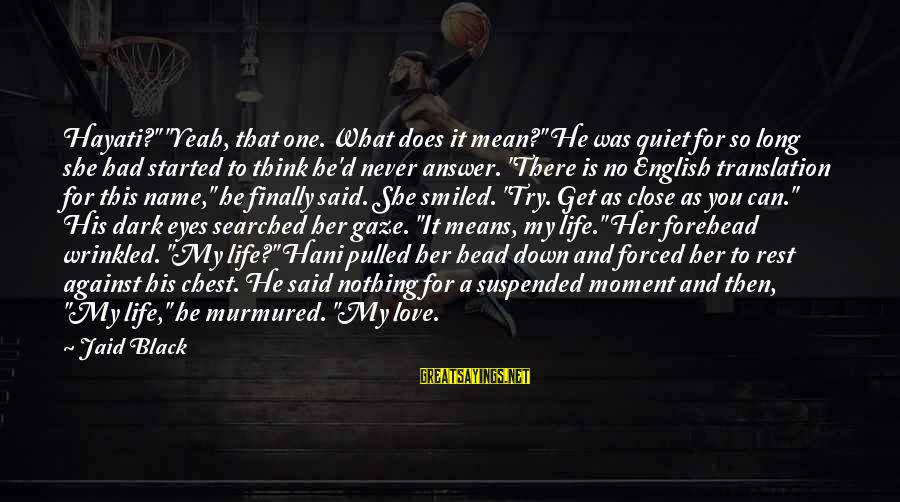 """Life With English Translation Sayings By Jaid Black: Hayati?"""" """"Yeah, that one. What does it mean?"""" He was quiet for so long she"""