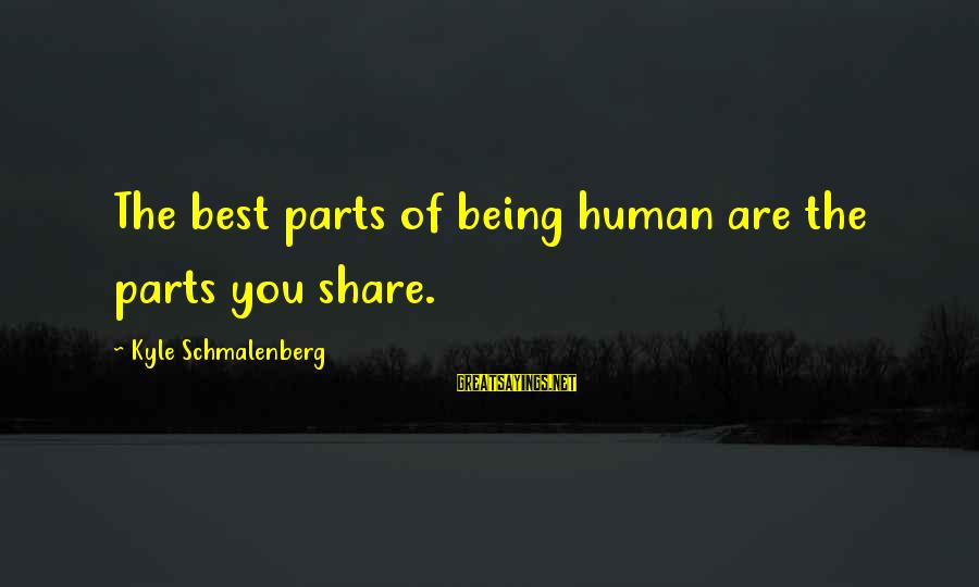 Life With English Translation Sayings By Kyle Schmalenberg: The best parts of being human are the parts you share.