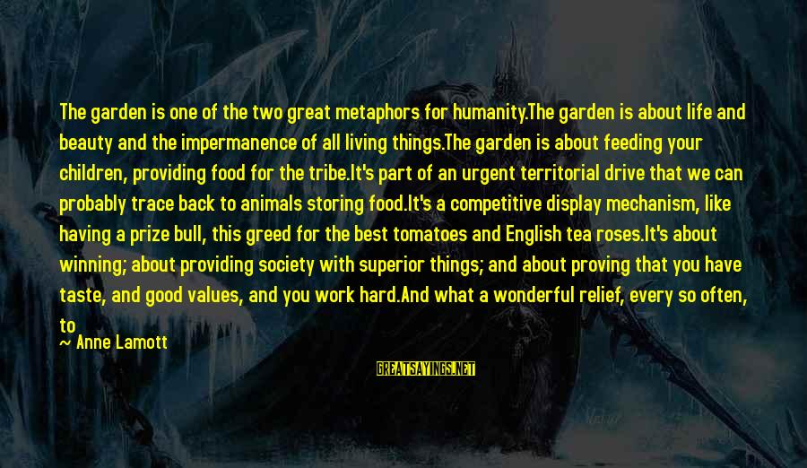 Life's Not About Winning Sayings By Anne Lamott: The garden is one of the two great metaphors for humanity.The garden is about life