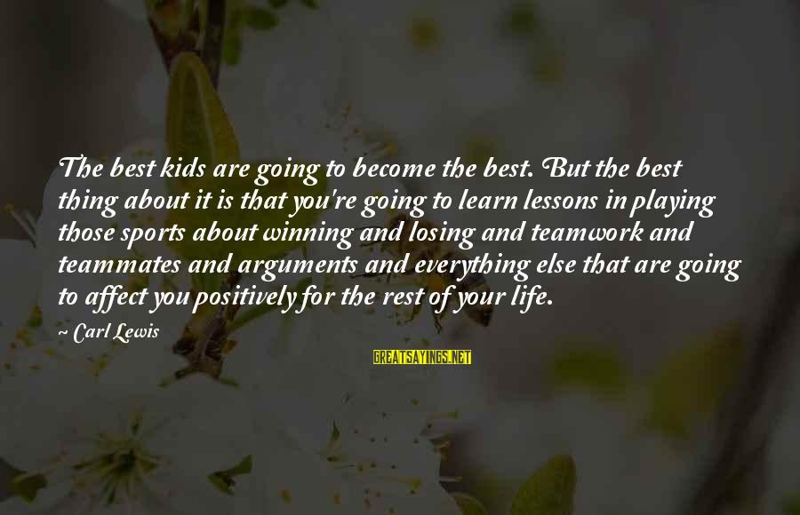 Life's Not About Winning Sayings By Carl Lewis: The best kids are going to become the best. But the best thing about it
