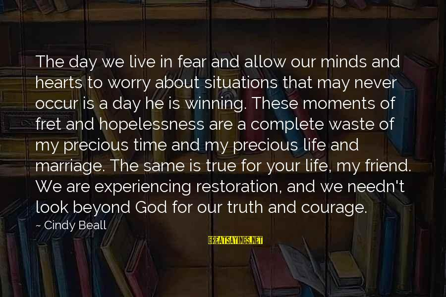 Life's Not About Winning Sayings By Cindy Beall: The day we live in fear and allow our minds and hearts to worry about