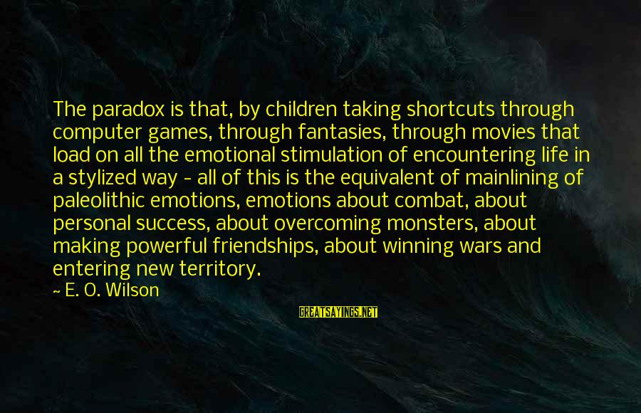Life's Not About Winning Sayings By E. O. Wilson: The paradox is that, by children taking shortcuts through computer games, through fantasies, through movies