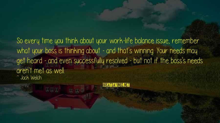 Life's Not About Winning Sayings By Jack Welch: So every time you think about your work-life balance issue, remember what your boss is
