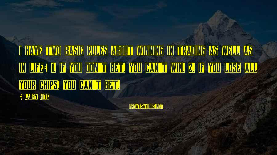 Life's Not About Winning Sayings By Larry Hite: I have two basic rules about winning in trading as well as in life: 1.