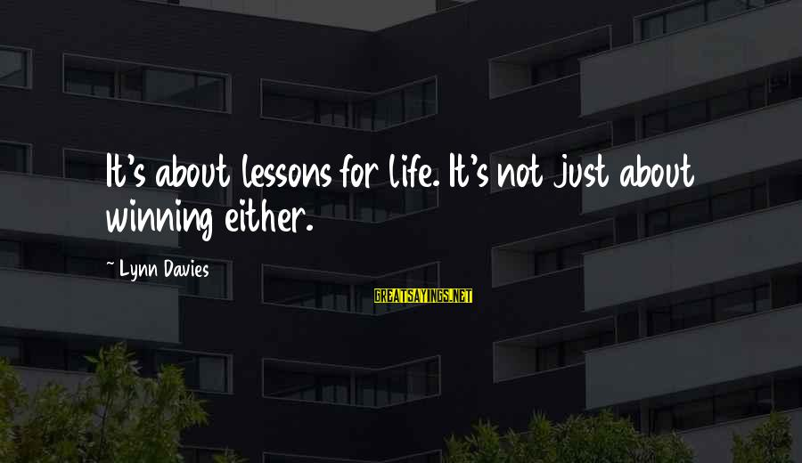 Life's Not About Winning Sayings By Lynn Davies: It's about lessons for life. It's not just about winning either.