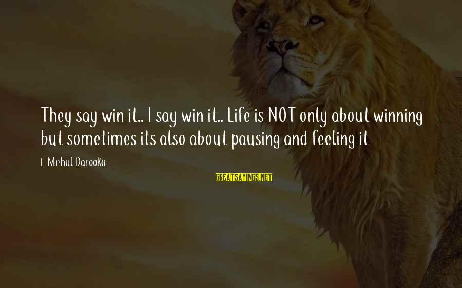 Life's Not About Winning Sayings By Mehul Darooka: They say win it.. I say win it.. Life is NOT only about winning but