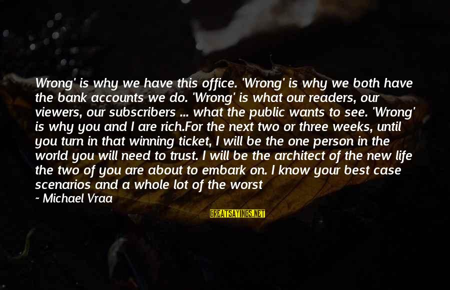 Life's Not About Winning Sayings By Michael Vraa: Wrong' is why we have this office. 'Wrong' is why we both have the bank