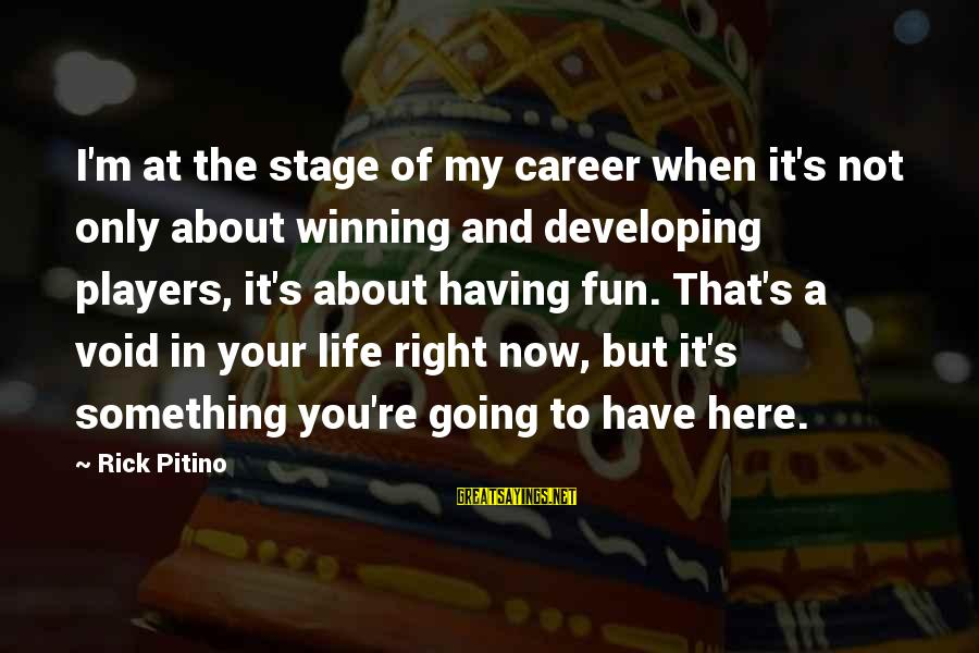 Life's Not About Winning Sayings By Rick Pitino: I'm at the stage of my career when it's not only about winning and developing