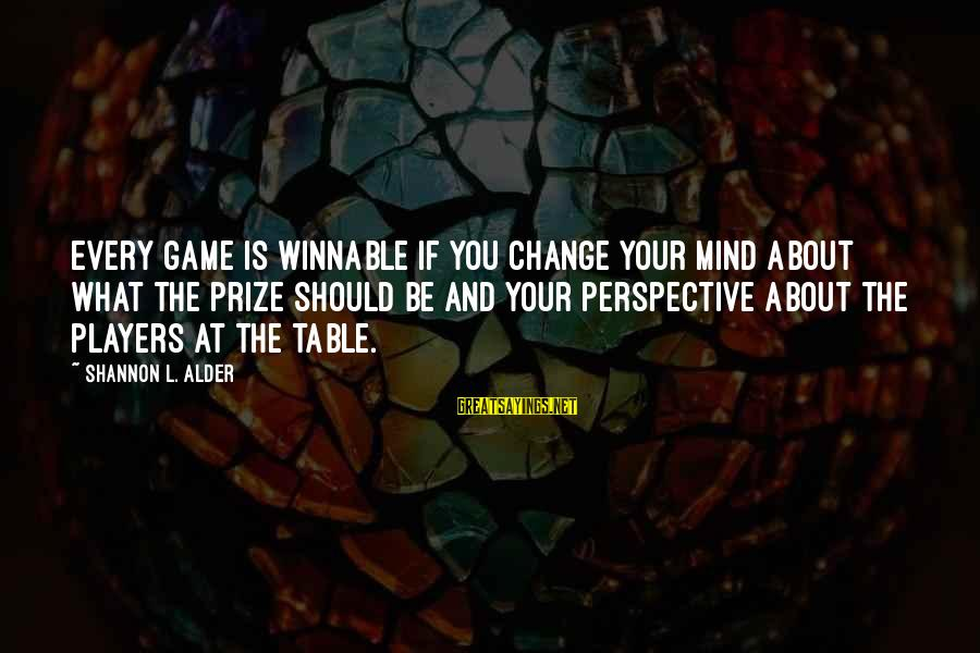 Life's Not About Winning Sayings By Shannon L. Alder: Every game is winnable if you change your mind about what the prize should be