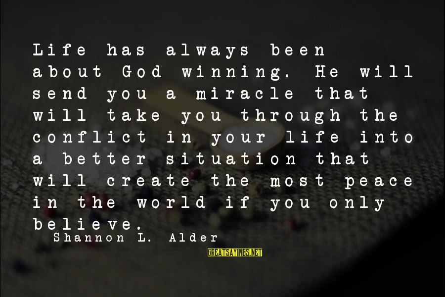 Life's Not About Winning Sayings By Shannon L. Alder: Life has always been about God winning. He will send you a miracle that will
