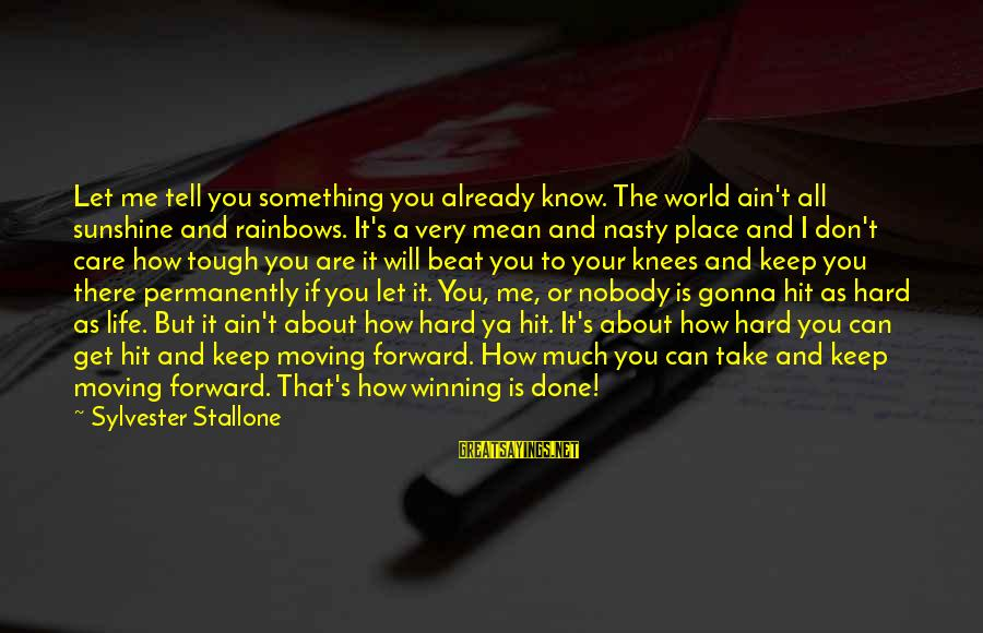 Life's Not About Winning Sayings By Sylvester Stallone: Let me tell you something you already know. The world ain't all sunshine and rainbows.