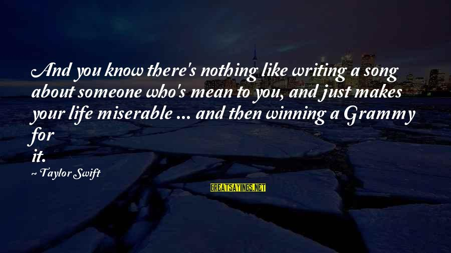 Life's Not About Winning Sayings By Taylor Swift: And you know there's nothing like writing a song about someone who's mean to you,