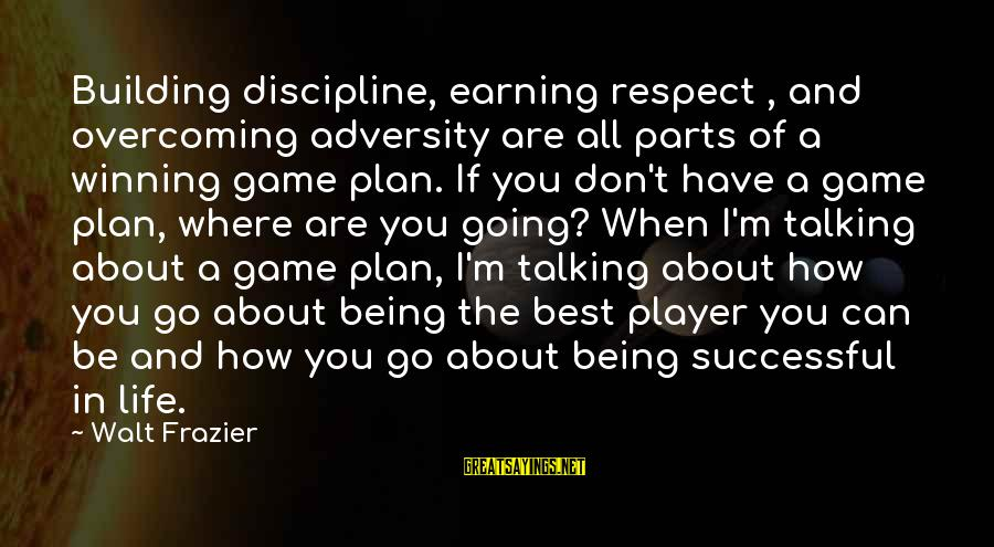 Life's Not About Winning Sayings By Walt Frazier: Building discipline, earning respect , and overcoming adversity are all parts of a winning game