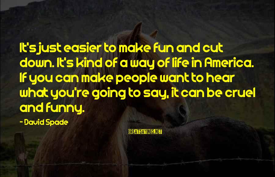 Life's What You Make It Sayings By David Spade: It's just easier to make fun and cut down. It's kind of a way of