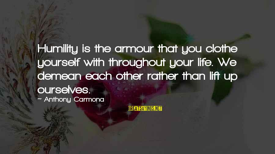 Lift Up Sayings By Anthony Carmona: Humility is the armour that you clothe yourself with throughout your life. We demean each