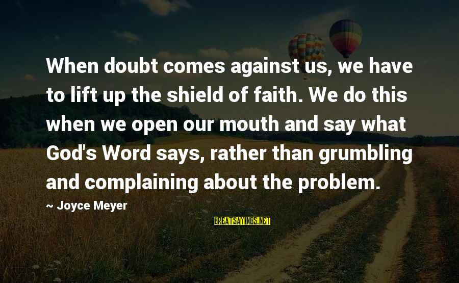 Lift Up Sayings By Joyce Meyer: When doubt comes against us, we have to lift up the shield of faith. We