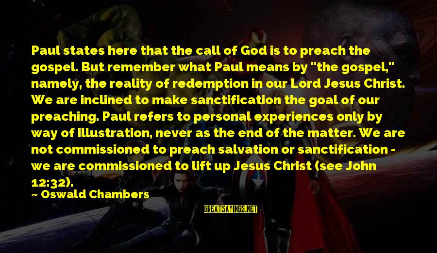 Lift Up Sayings By Oswald Chambers: Paul states here that the call of God is to preach the gospel. But remember