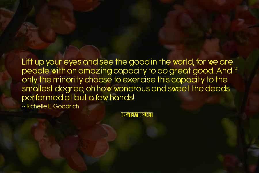 Lift Up Sayings By Richelle E. Goodrich: Lift up your eyes and see the good in the world, for we are people