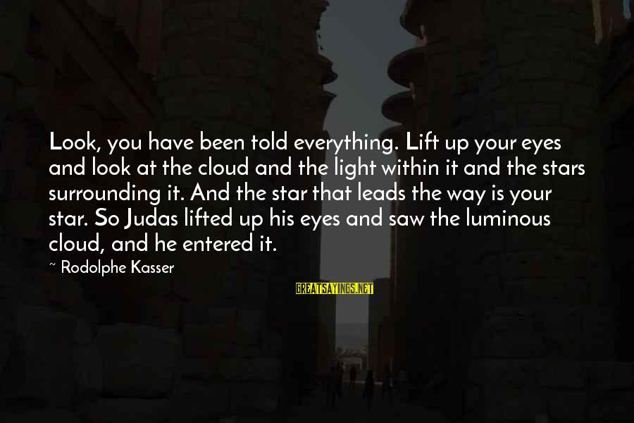 Lift Up Sayings By Rodolphe Kasser: Look, you have been told everything. Lift up your eyes and look at the cloud