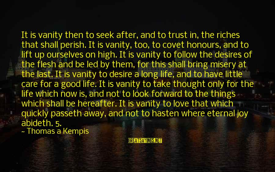 Lift Up Sayings By Thomas A Kempis: It is vanity then to seek after, and to trust in, the riches that shall