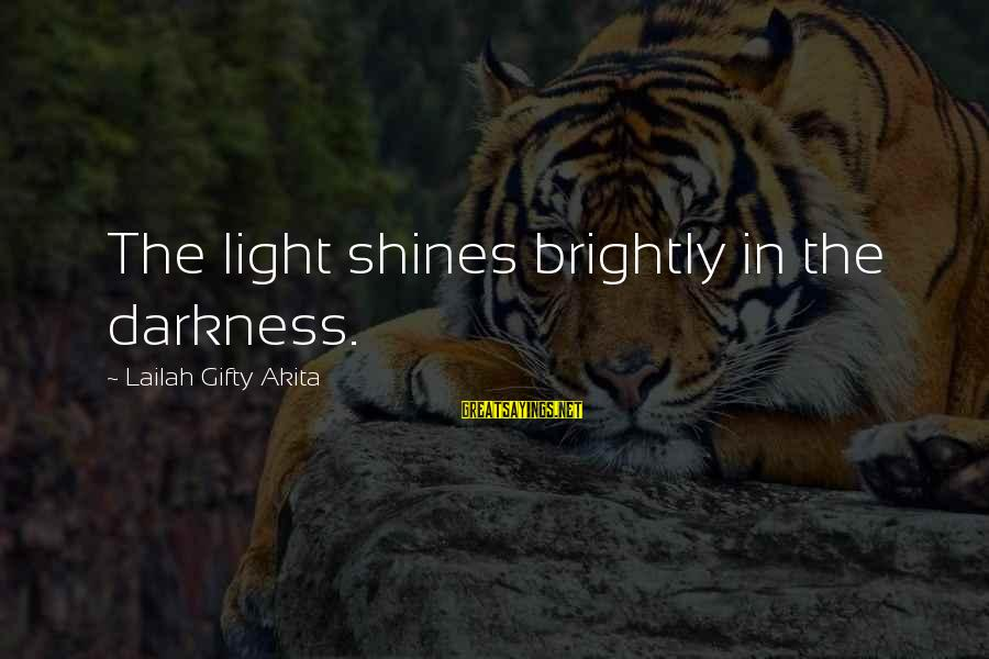 Light Shines In The Darkness Sayings By Lailah Gifty Akita: The light shines brightly in the darkness.
