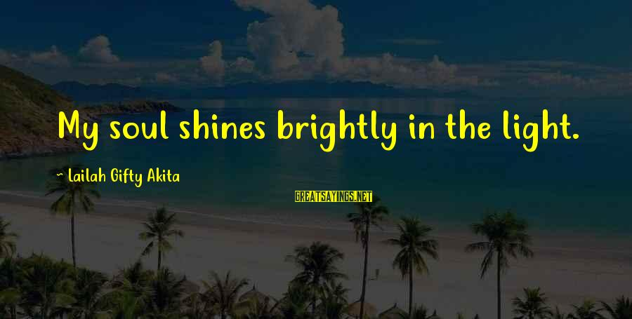 Light Shines In The Darkness Sayings By Lailah Gifty Akita: My soul shines brightly in the light.